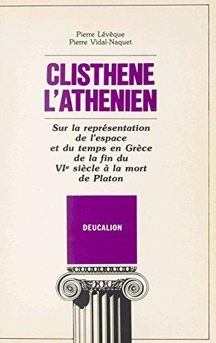 Clisthène l'Athénien : sur la représentation de l'espace et du temps en Grèce de la fin du VIe siècle à la mort de Platon