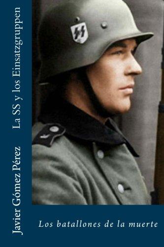 La SS y los Einsatzgruppen: Los batallones de la muerte por Javier Gómez Pérez