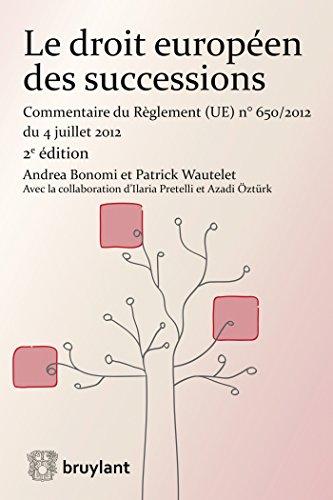 Le droit européen des successions : Commentaire du Règlement (UE) N° 650/2012 du 4 juillet 2012 par Andrea Bonomi