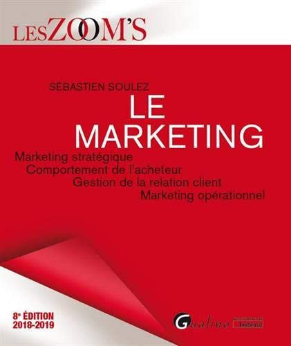Le marketing : Marketing stratégique, comportement de l'acheteur, gestion de la relation client, marketing opérationnel