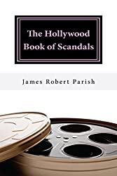 The Hollywood Book Of Scandals: The Shocking, Often Disgraceful Deeds and Affairs of More than 100 American Movie and TV Idols (Encore Film Book Classics 10)