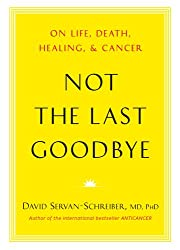 [ NOT THE LAST GOODBYE REFLECTIONS ON LIFE, DEATH, HEALING AND CANCER BY SERVAN-SCHREIBER, DAVID](AUTHOR)HARDBACK