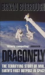 Dragonfly: The terrifying story of Mir - Earth's first outpost in space by Bryan Burrough (1999-11-04)