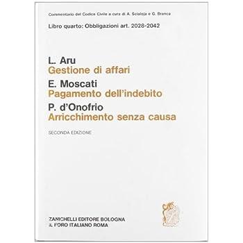 Commentario Al Codice Civile. Gestione D'affari. Pagamento Dell'indebito. Arricchimento Senza Causa. Artt. 2028-2042