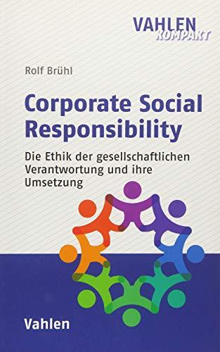 Corporate Social Responsibility: Eine Ethik der gesellschaftlichen Verantwortung und ihre Umsetzung