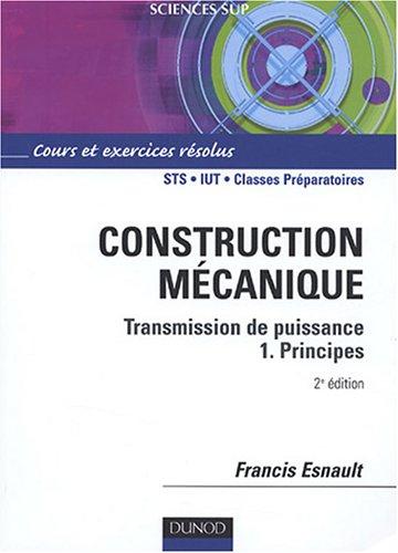 Construction mécanique : Transmission de puissance, Volume 1, Principes par Francis Esnault
