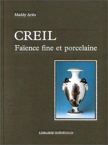 Creil : faience fine et porcelaine. 1797-1895 - Fine Porcelaine