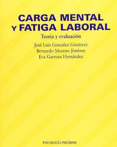 Carga Mental Y Fatiga Laboral/Mental Load and Labor Fatigue: Teoria Y Evaluacion/Theory and Evaluation (Psicologia/Psychology) por Jose Luis Gonzalez Gutierrez