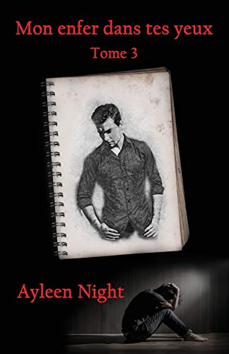 Mon enfer dans tes yeux tome 3 par  Ayleen Night