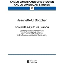 Towards a Cultura Franca: Contemporary American Civil and Human Rights Drama in the Foreign Language Classroom (Anglo-amerikanische Studien / Anglo-American Studies)