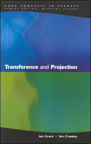 Transference And Projection: Mirrors to the Self (Core Concepts in Therapy)
