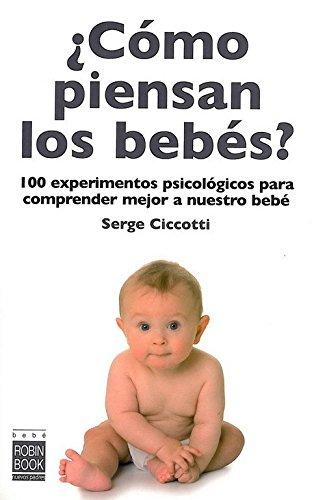 Cómo piensan los bebés?: 100 experimentos psicológicos para comprender mejor a nuestro bebé. (Bebe/nuevos Padres) por Serge Ciccotti