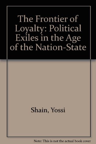 The Frontier of Loyalty: Political Exiles in the Age of the Nation-State by Yossi Shain (1990-11-01)