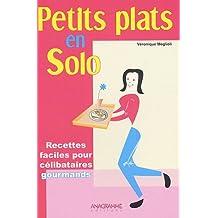 Petits plats en solo : 70 Recettes faciles et originales pour célibataires gourmands