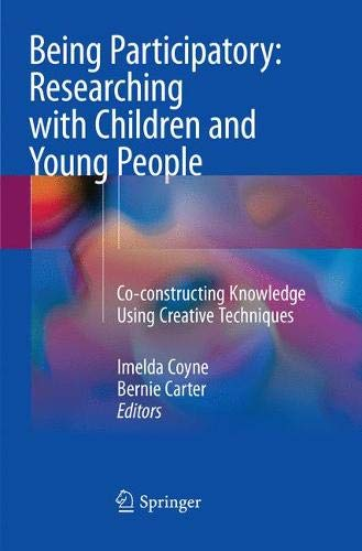 Being Participatory: Researching with Children and Young People: Co-constructing Knowledge Using Creative Techniques