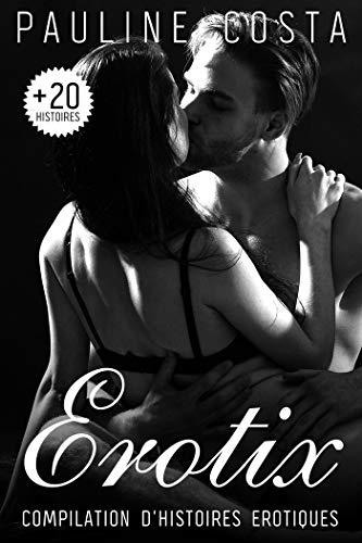 Erotix: Compilation d'Histoires Erotiques par