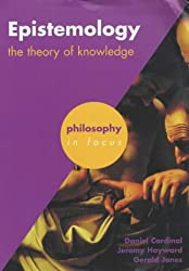 Epistemology: The Theory of Knowledge (Philosophy in Focus)