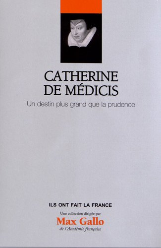 Catherine de Médicis, Volume 13 : Un destin plus grand que la prudence