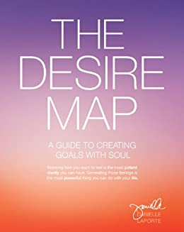 The Desire Map: A Guide to Creating Goals with Soul von [LaPorte, Danielle]