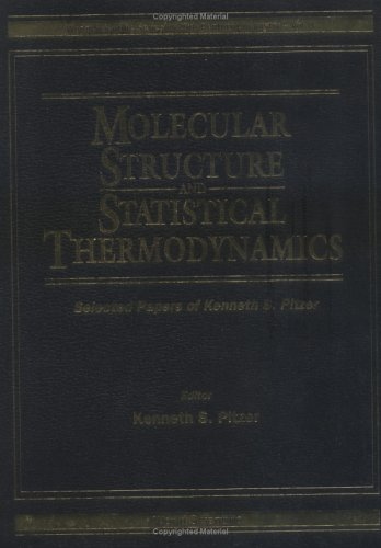 Molecular Structure And Statistical Thermodynamics: Selected Papers Of Kenneth S Pitzer (World Scientific Series in 20th-Century Chemistry)