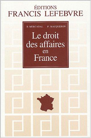 Le droit des affaires en France : Principes et approche pratique du droit des affaires et des activités économiques par Barthélémy Mercadal, Patrice Macqueron