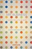 Art business : Le marché de l'art ou l'art du marché