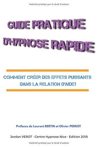 Guide Pratique d'Hypnose Rapide: Comment créer des effets puissants dans la relation d'aide?