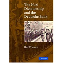 [(The Nazi Dictatorship and the Deutsche Bank )] [Author: Harold James] [Sep-2004]