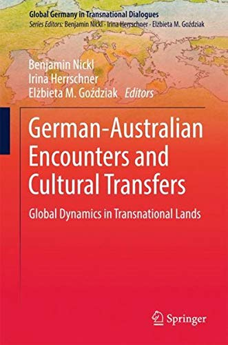 German-Australian Encounters and Cultural Transfers: Global Dynamics in Transnational Lands (Global Germany in Transnational Dialogues) -