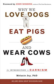 Why We Love Dogs, Eat Pigs, and Wear Cows: An Introduction to Carnism von [Joy Ph.D., Melanie]