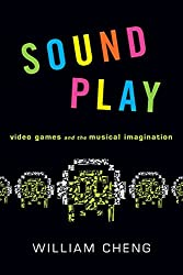 Sound Play: Video Games And The Musical Imagination (Oxford Music/Media)