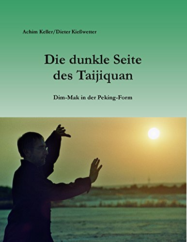 Die dunkle Seite des Taijiquan: Dim-Mak in der Peking-Form (German Edition) por Achim Keller