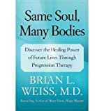 [(Same Soul, Many Bodies: Discover the Healing Power of Future Lives Through Progression Therapy)] [Author: Brian L Weiss] published on (November, 2006)