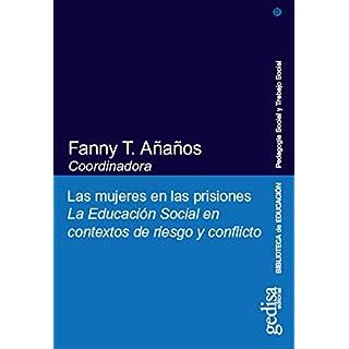Las mujeres en las prisiones: La Educación Social en contextos de riesgo y conflicto (Biblioteca De Educación) (Spanish Edition)