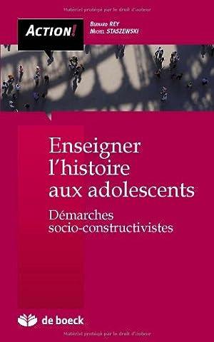 Bernard Rey - Enseigner l'histoire aux adolescents : Démarches
