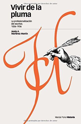 Vivir de la pluma: La profesionalización del escritor, 1836-1936 (Estudios) por Jesús A. Martínez Martín