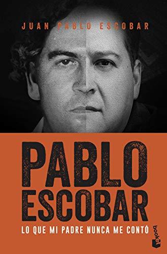 Pablo Escobar: Lo que mi padre nunca me contó (Divulgación) por Juan Pablo Escobar
