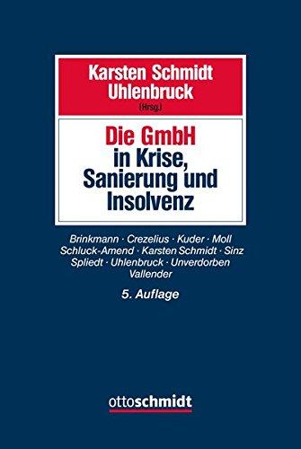 Die GmbH in Krise, Sanierung und Insolvenz: Gesellschaftsrecht, Insolvenzrecht, Steuerrecht, Arbeitsrecht, Bankrecht und Organisation bei Krisenvermeidung, Krisenbewältigung und Abwicklung