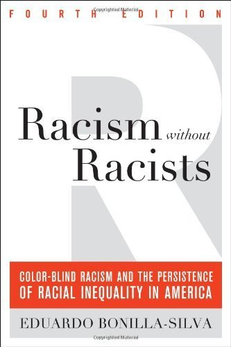 Racism without Racists: Color-Blind Racism and the Persistence of Racial Inequality in America by Bonilla-Silva, Eduardo (2013) Hardcover