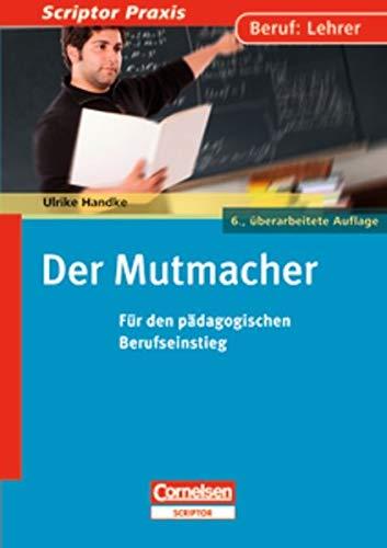 Scriptor Praxis: Der Mutmacher: Für den pädagogischen Berufseinstieg. Buch