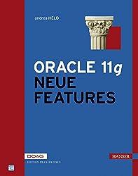 Oracle 11g. Neue Features für Administratoren und Entwickler