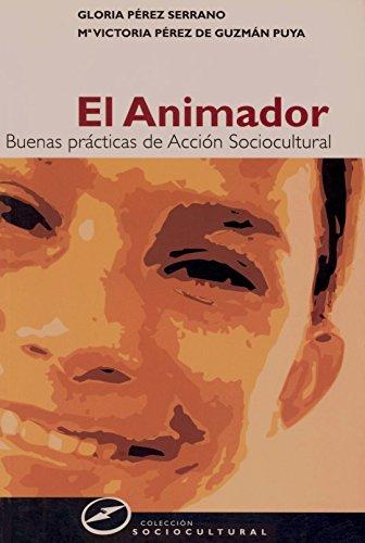 El animador: Buenas prácticas de animación sociocultural
