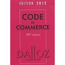 Code de commerce 2012 - 107e éd.: Codes Dalloz Universitaires et Professionnels
