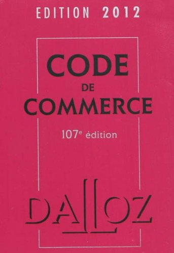 Code de commerce 2012 - 107e éd.: Codes Dalloz Universitaires et Professionnels