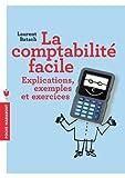 La comptabilité facile: Explications, exemples et exercices