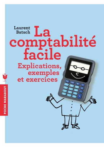 La comptabilité facile: Explications, exemples et exercices par Laurent Batsch