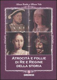 Atrocità e follie di re e regine della storia