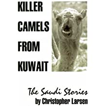 Killer Camels from Kuwait: The Saudi Stories