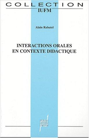 Interactions orales en contexte didactique : Mieux (se) comprendre pour mieux (se) parler et pour mieux (s')apprendre par Alain Rabatel