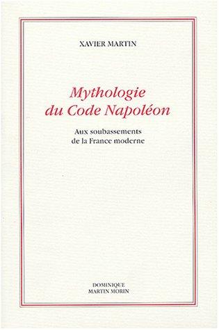 Mythologie du Code Napoleon : Aux soubassements de la France moderne